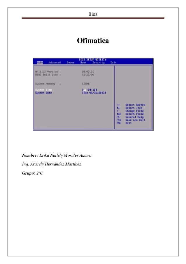 Bios Ofimatica Nombre: Erika Nallely Morales Amaro Ing. Aracely Hernández Martínez Grupo: 2ºC