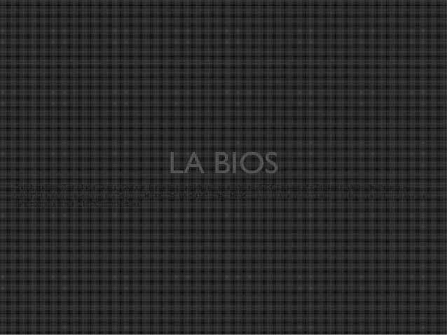 """LA BIOS En informática, Basic Input Output System, también conocido por su acrónimo BIOS ( en español """"sistema básico de e..."""