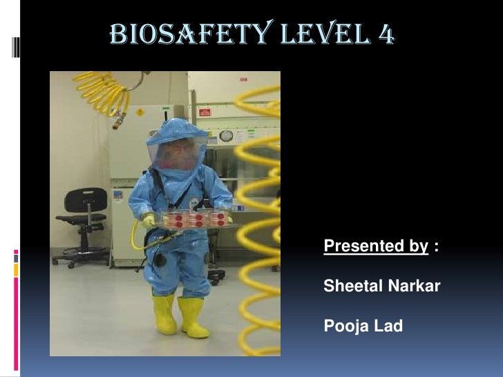 BIOSAFETY LEVEL 4<br />Presented by :<br />SheetalNarkar<br />Pooja Lad<br />