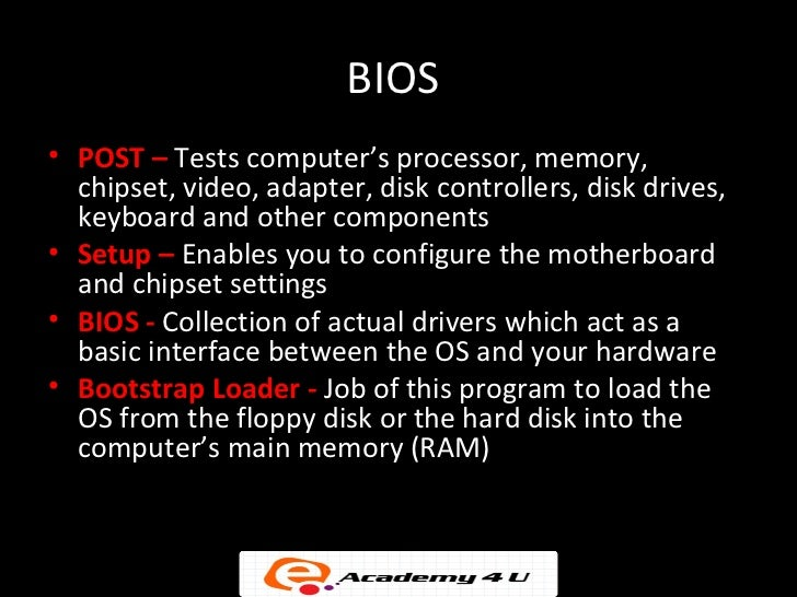 bios and post Once your pc has been powered on, the bios begins its work as part of the  post (power-on self test) process it bridges.