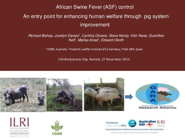 African Swine Fever (ASF) control An entry point for enhancing human welfare through pig system improvement Richard Bishop...