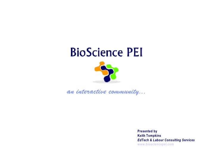 Presented byKeith TompkinsEdTech & Labour Consulting Serviceswww.biosciencepei.com