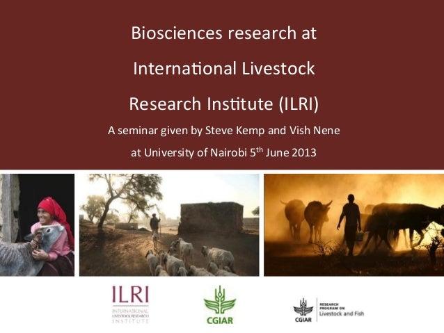 Biosciences research at  Interna.onal Livestock  Research Ins.tute (ILRI) A seminar given by S...