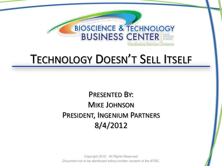 TECHNOLOGY DOESN'T SELL ITSELF             PRESENTED BY:            MIKE JOHNSON     PRESIDENT, INGENIUM PARTNERS         ...