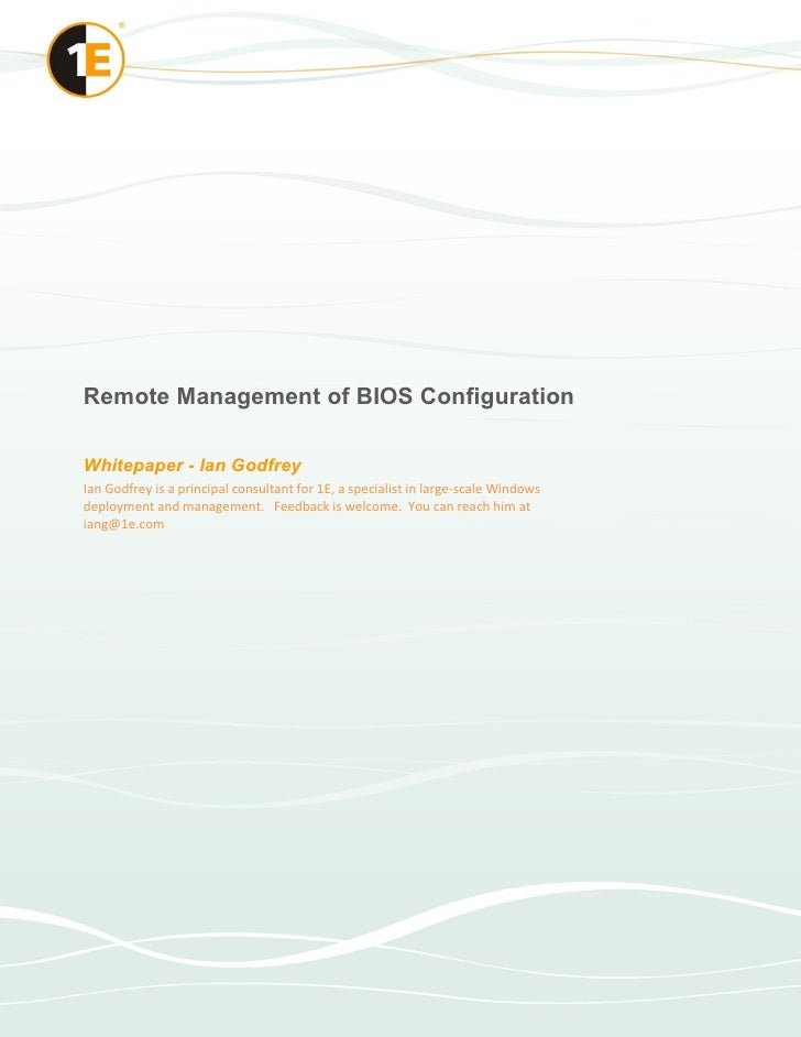 RemoteManagementofBIOSConfigurationWhitepaperIanGodfreyIanGodfrey isaprincipalconsultantfor1E,aspecialis...