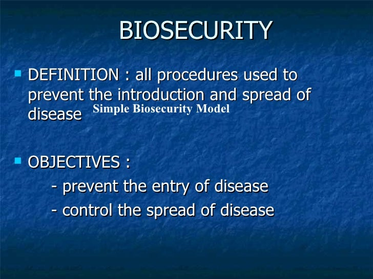BIOSECURITY <ul><li>DEFINITION : all procedures used to prevent the introduction and spread of disease </li></ul><ul><li>O...