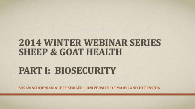 2014 WINTER WEBINAR SERIES SHEEP & GOAT HEALTH PART I: BIOSECURITY SUSAN SCHOENIAN & JEFF SEMLER – UNIVERSITY OF MARYLAND ...