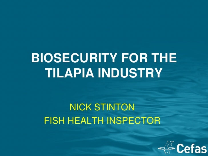 BIOSECURITY FOR THE   TILAPIA INDUSTRY        NICK STINTON  FISH HEALTH INSPECTOR