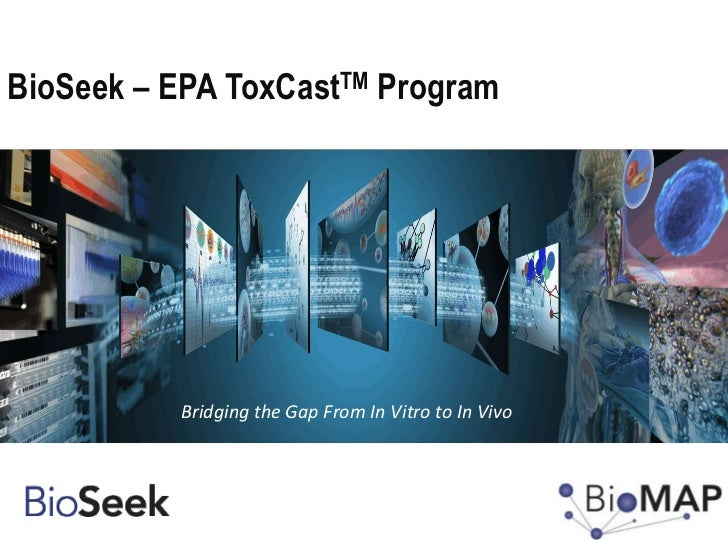 BioSeek – EPA ToxCastTM Program          Bridging the Gap From In Vitro to In Vivo1