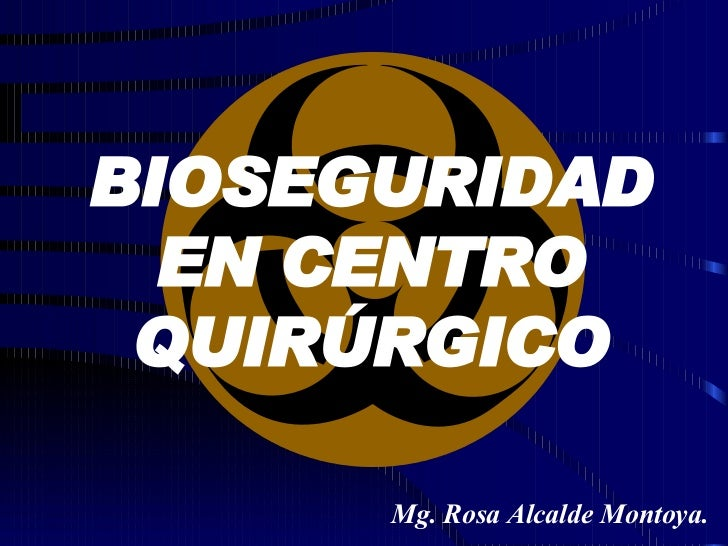Mg. Rosa Alcalde Montoya. BIOSEGURIDAD EN CENTRO QUIRÚRGICO