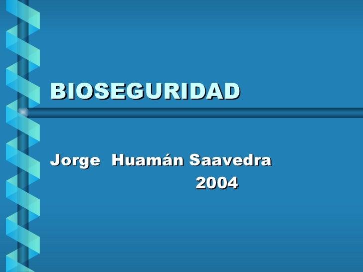 BIOSEGURIDAD Jorge  Huamán Saavedra 2004