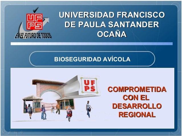UNIVERSIDAD FRANCISCO  DE PAULA SANTANDER         OCAÑABIOSEGURIDAD AVÍCOLA             COMPROMETIDA                CON EL...