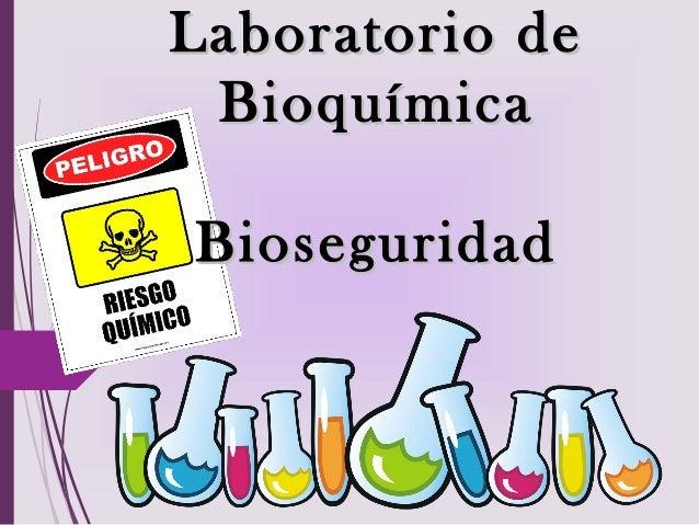 Laboratorio deLaboratorio de BioquímicaBioquímica BioseguridadBioseguridad