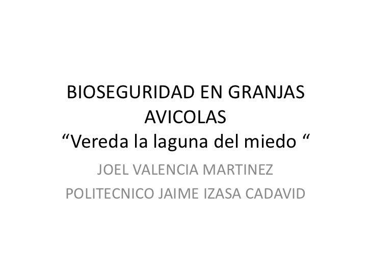 """BIOSEGURIDAD EN GRANJAS AVICOLAS""""Vereda la laguna del miedo """"<br />JOEL VALENCIA MARTINEZ<br />POLITECNICO JAIME IZASA CAD..."""