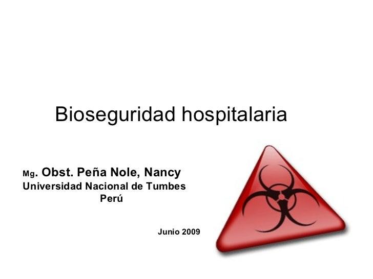 Mg . Obst. Peña Nole, Nancy Universidad Nacional de Tumbes Perú Junio 2009 Bioseguridad hospitalaria