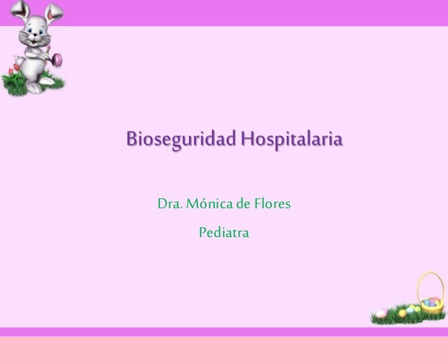 Bioseguridad Hospitalaria  Dra. Mónica de Flores  Pediatra