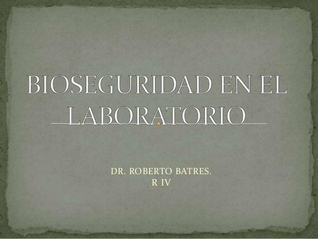 DR. ROBERTO BATRES.R IV