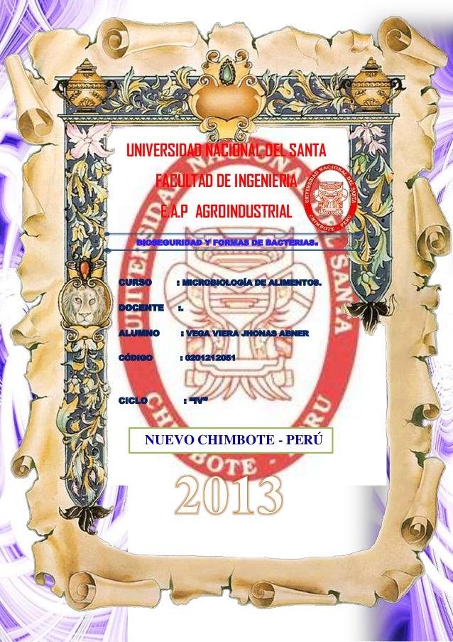 UNIVERSIDAD NACIONAL DEL SANTA FACULTAD DE INGENIERIA E.A.P AGROINDUSTRIAL BIOSEGURIDAD Y FORMAS DE BACTERIAS. CURSO : MIC...