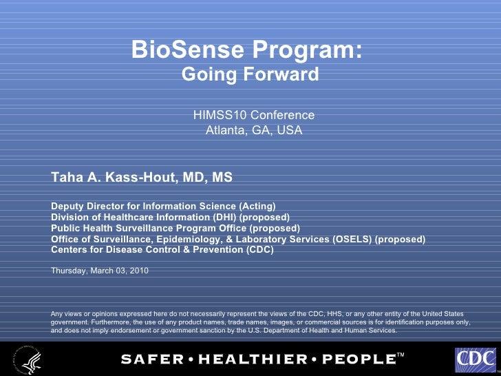 BioSense Program:  Going Forward <ul><li>Taha A. Kass-Hout, MD, MS </li></ul><ul><li>Deputy Director for Information Scien...