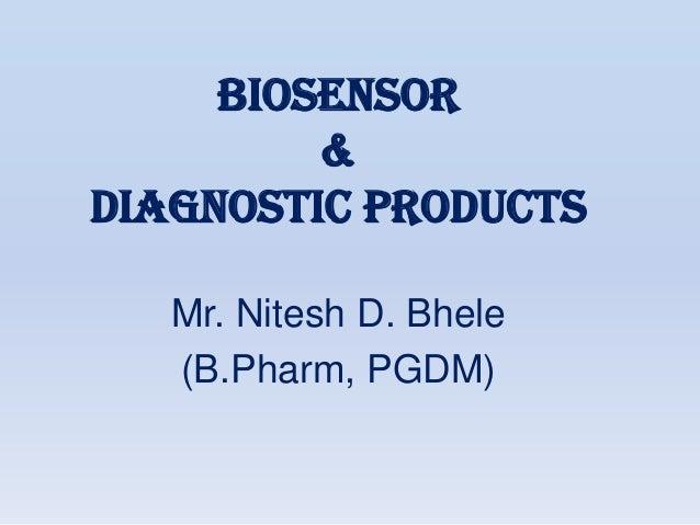 BIOSENSOR         &diagnostic products   Mr. Nitesh D. Bhele   (B.Pharm, PGDM)