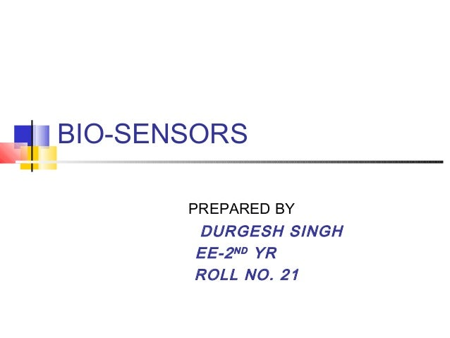 BIO-SENSORS PREPARED BY  DURGESH SINGH EE-2 ND YR ROLL NO. 21