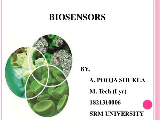 BIOSENSORS BY, A. POOJA SHUKLA M. Tech (I yr) 1821310006 SRM UNIVERSITY