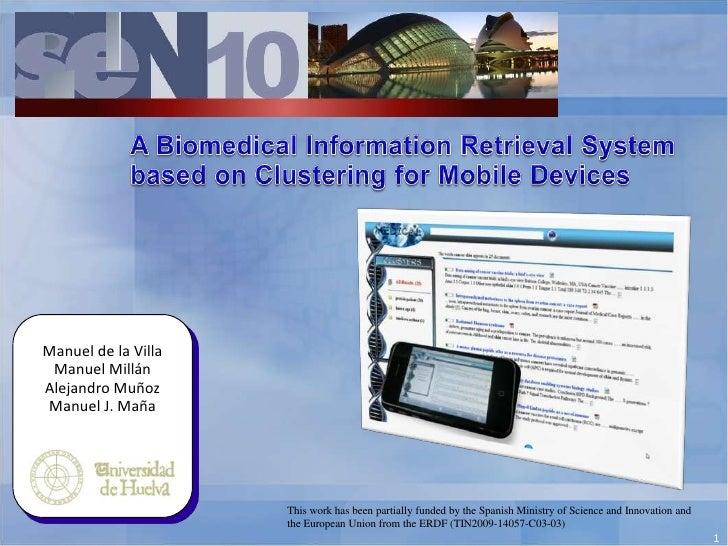 A Biomedical Information Retrieval System <br />based on Clustering for Mobile Devices<br />Manuel de la Villa<br />Manuel...