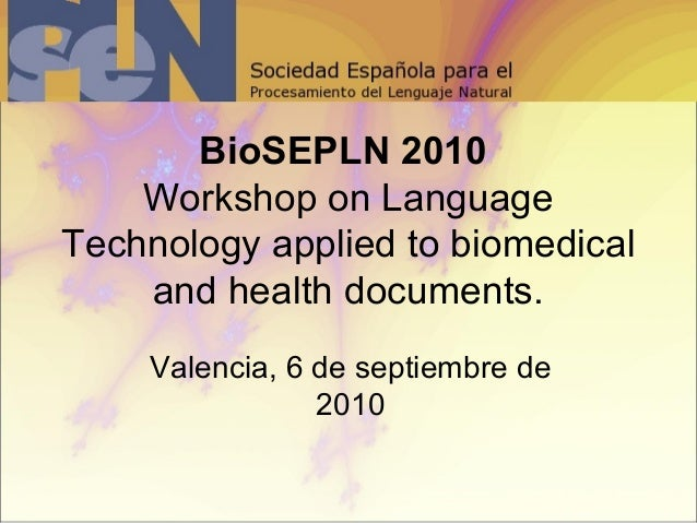 BioSEPLN 2010 Workshop on Language Technology applied to biomedical and health documents. Valencia, 6 de septiembre de 2010