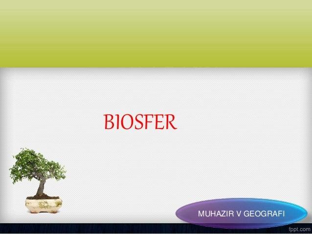 MUHAZIR V GEOGRAFI BIOSFER