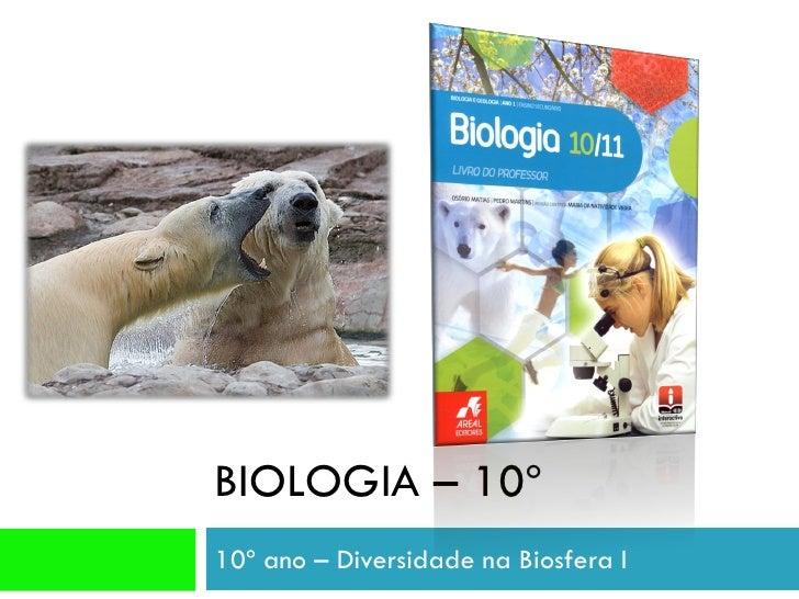 BIOLOGIA – 10º ANO 10º ano – Diversidade na Biosfera I