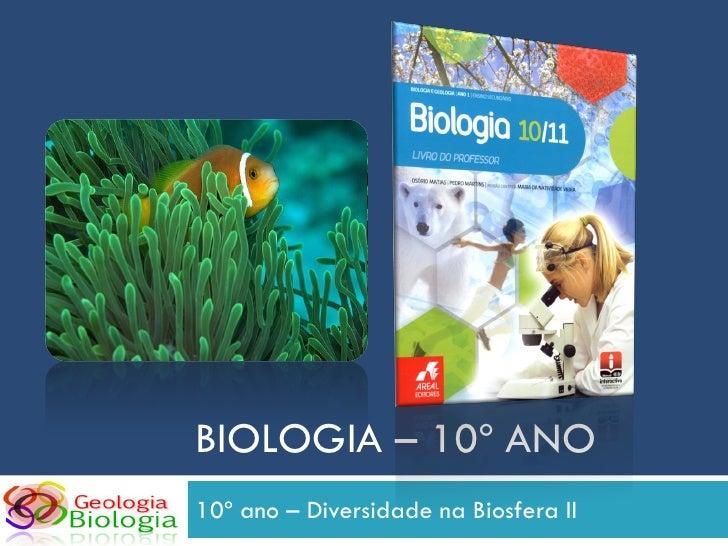 BIOLOGIA – 10º ANO 10º ano – Diversidade na Biosfera II