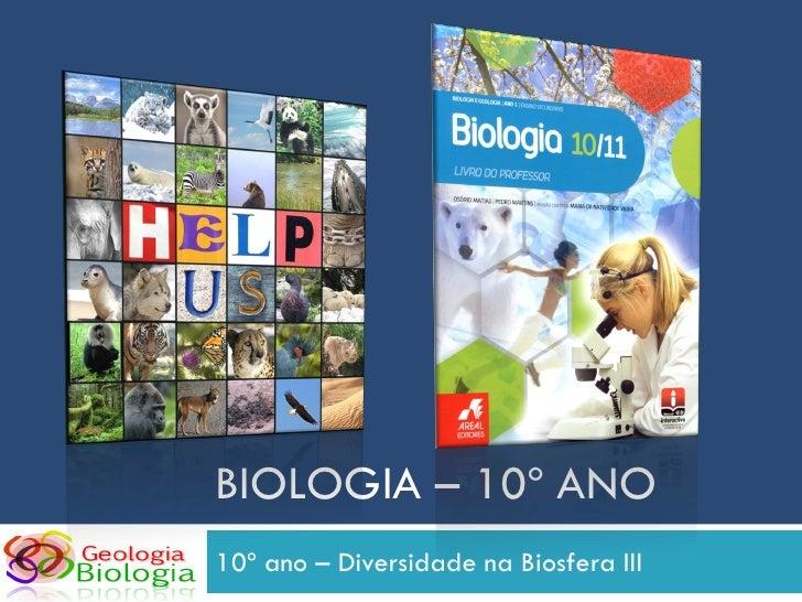 BIOLOGIA – 10º ANO 10º ano – Diversidade na Biosfera III