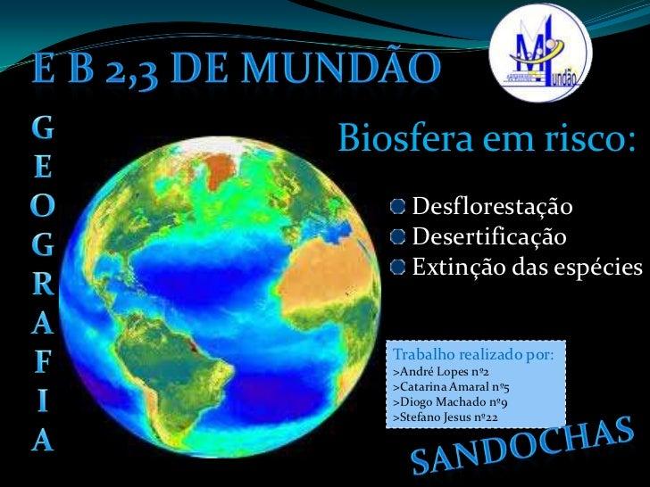 E B 2,3 de mundão<br />G<br />E<br />O<br />G<br />R<br />A<br />F<br />I<br />A<br />Biosfera em risco:<br />Desflorestaç...