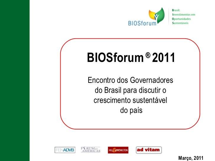 <ul><li>BIOSforum  ®  2011 </li></ul><ul><li>Encontro dos Governadores  </li></ul><ul><li>do Brasil para discutir o  </li>...