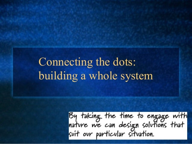 Connecting the dots:building a whole system