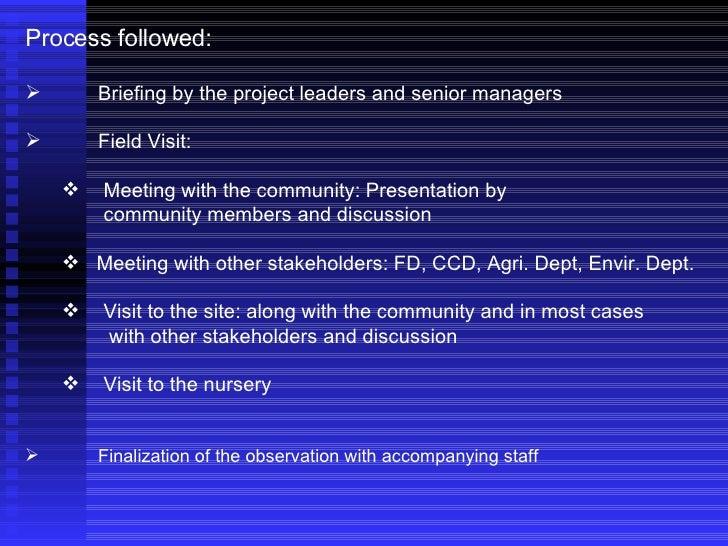 <ul><li>Process followed: </li></ul><ul><li>Briefing by the project leaders and senior managers </li></ul><ul><li>Field Vi...