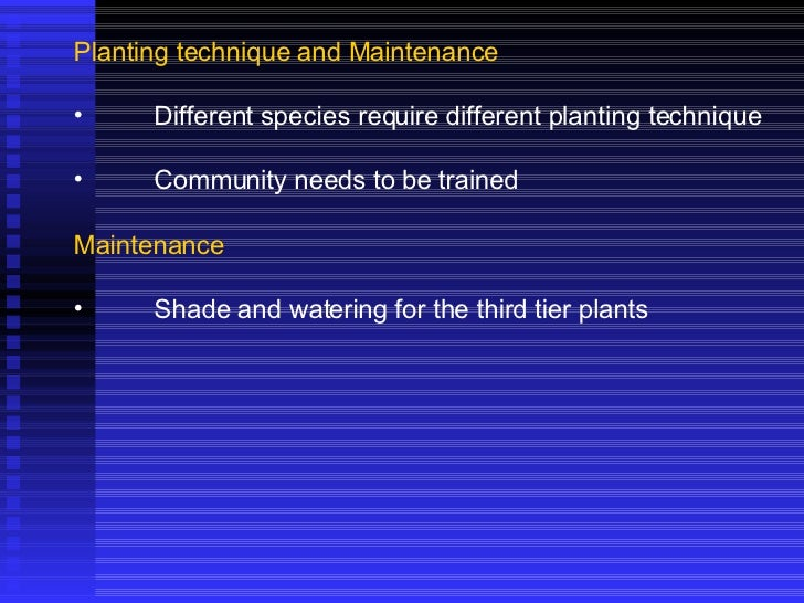 <ul><li>Planting technique and Maintenance </li></ul><ul><li>Different species require different planting technique </li><...