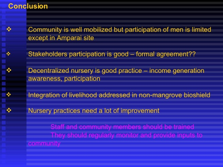 Conclusion <ul><li>Community is well mobilized but participation of men is limited </li></ul><ul><li>except in Amparai sit...