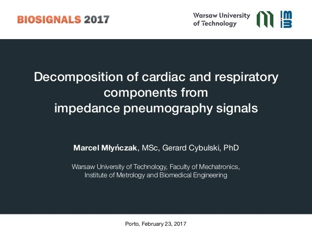 Decomposition of cardiac and respiratory components from  impedance pneumography signals Marcel Młyńczak, MSc, Gerard Cyb...