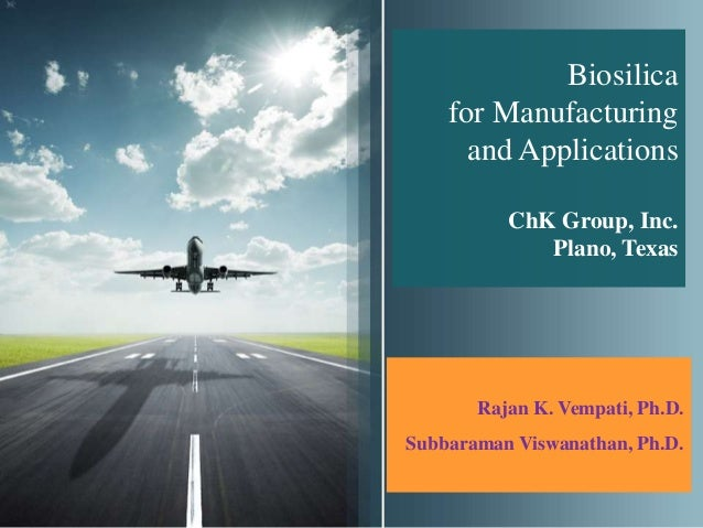 Biosilica    for Manufacturing      and Applications          ChK Group, Inc.             Plano, Texas       Rajan K. Vemp...