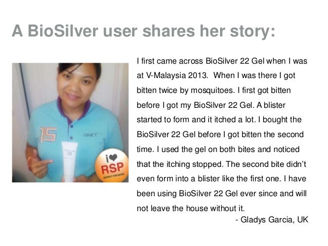 A BioSilver user shares her story: I first came across BioSilver 22 Gel when I was at V-Malaysia 2013. When I was there I ...