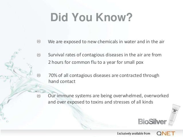 Did You Know? We are exposed to new chemicals in water and in the air Survival rates of contagious diseases in the air are...
