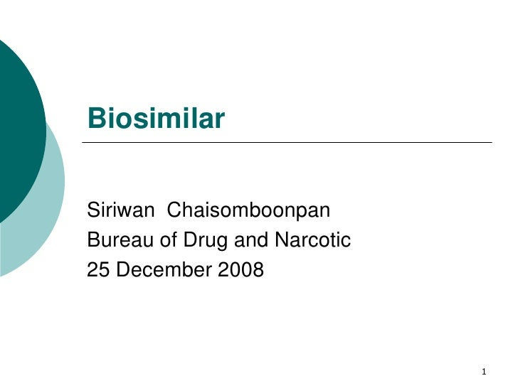 BiosimilarSiriwan ChaisomboonpanBureau of Drug and Narcotic25 December 2008                              1