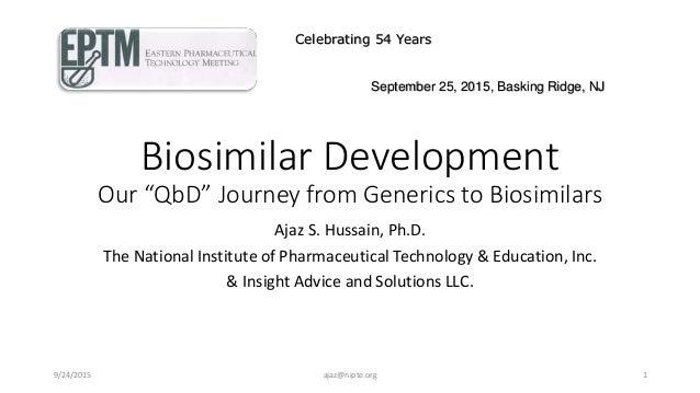 "Biosimilar Development Our ""QbD"" Journey from Generics to Biosimilars Ajaz S. Hussain, Ph.D. The National Institute of Pha..."
