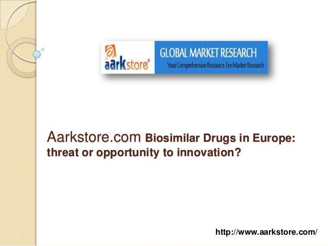 Aarkstore.com Biosimilar Drugs in Europe:threat or opportunity to innovation?                               http://www.aar...