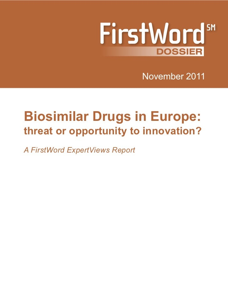 November 2011Biosimilar Drugs in Europe:threat or opportunity to innovation?A FirstWord ExpertViews Report