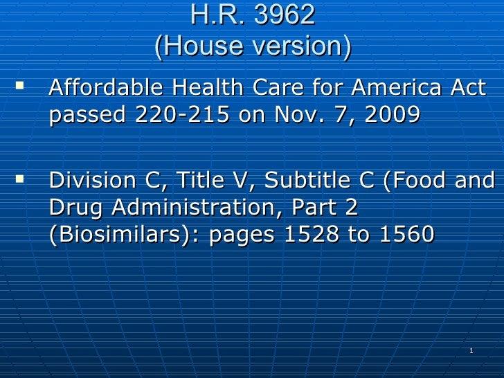 H.R. 3962 (House version) <ul><li>Affordable Health Care for America Act passed 220-215 on Nov. 7, 2009  </li></ul><ul><li...