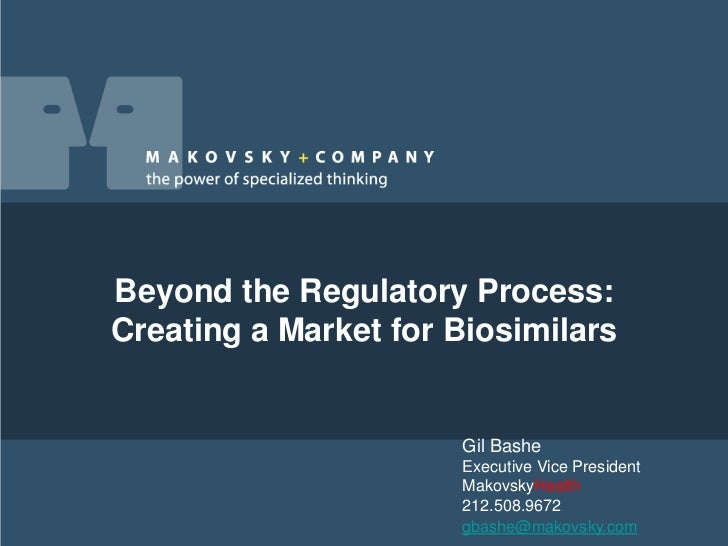 Beyond the Regulatory Process:Creating a Market for Biosimilars                      Gil Bashe                      Execut...