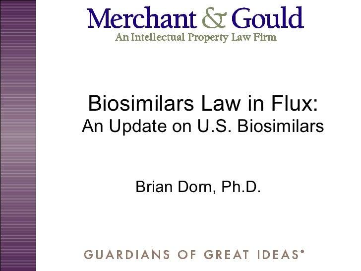 Biosimilars Law in Flux: An Update on U.S. Biosimilars Brian Dorn, Ph.D.