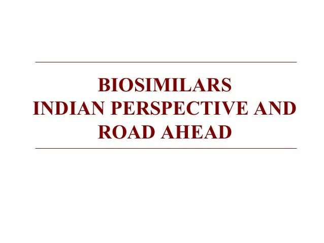 BIOSIMILARS  INDIAN PERSPECTIVE AND  ROAD AHEAD